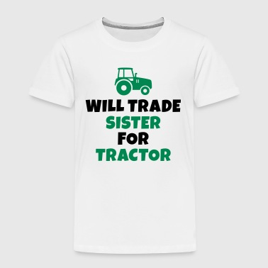 Will trade sister for tractor - Kids' Premium T-Shirt