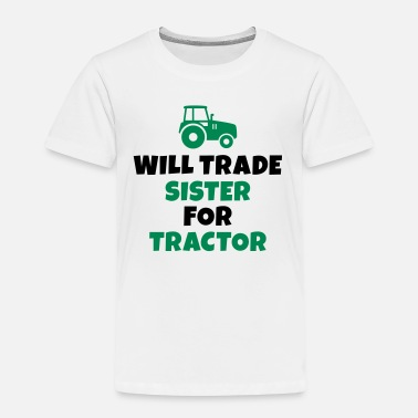 Trade Will trade sister for tractor - Kids' Premium T-Shirt