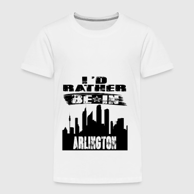 Geschenk Id rather be in Arlington - Kinder Premium T-Shirt