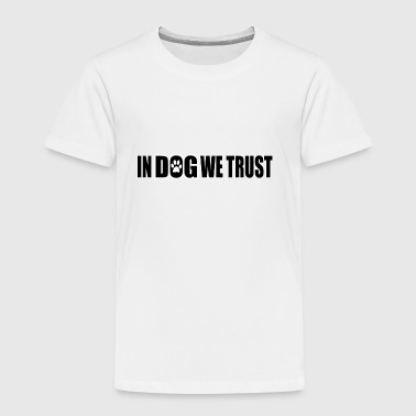 In Dog We Trust - Kids' Premium T-Shirt