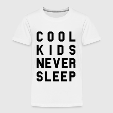 Cool kids never sleep - Kinder Premium T-Shirt