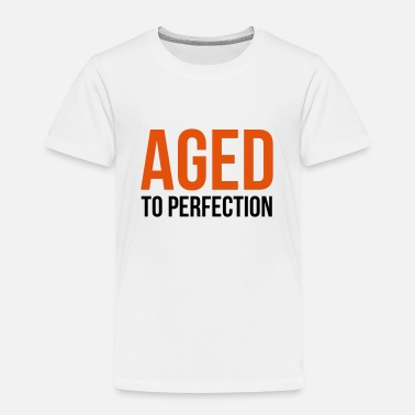 Aged Perfection Aged to perfection! - Kids' Premium T-Shirt