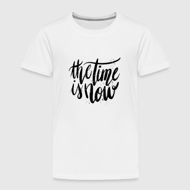 The Time Is Now - Kids' Premium T-Shirt