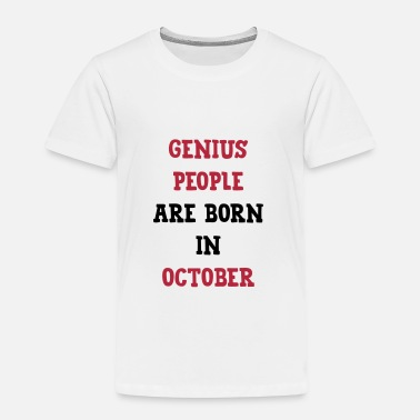 October Baby Genius People / October/ Birthday / Baby / Birth - Kids' Premium T-Shirt