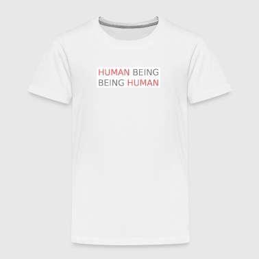 Human Being  - Kinder Premium T-Shirt