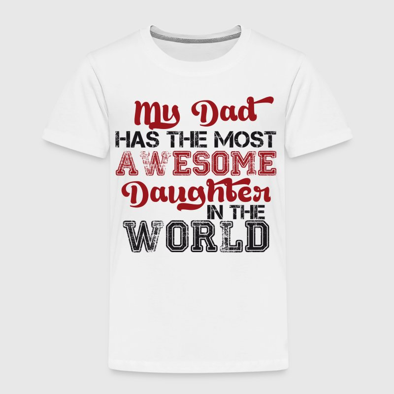 My dad has the most awesome daughter in the world - Kinderen Premium T-shirt
