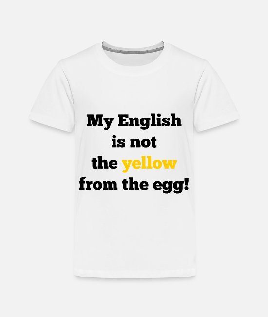 Funny Sayings T-Shirts - My english is not the yellow of the egg - Kids' Premium T-Shirt white