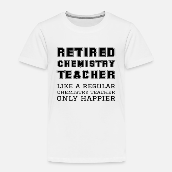 Pro T-Shirts - Retired Chemistry Teacher Like A Regular Happier - Kids' Premium T-Shirt white