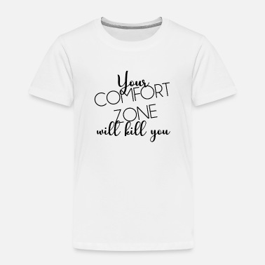 Kill Zone YOUR CONFORT ZONE KILL YOU GIFT IDEA - Kids' Premium T-Shirt