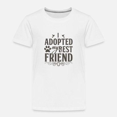 I adopted my best friend - Kinder Premium T-Shirt