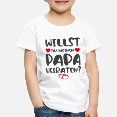Heiraten Willst du meinen Papa heiraten? - Kinder Premium T-Shirt