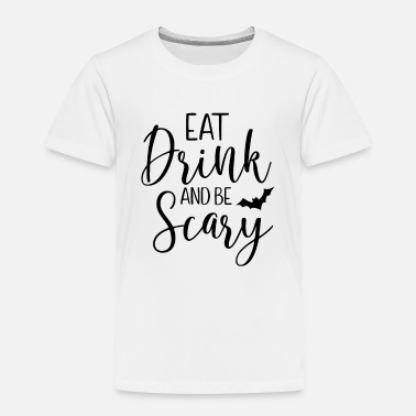 Eat Drink and be Scary - Kinder Premium T-Shirt