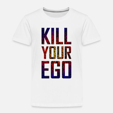 Kill Your Ego Kill Your Ego - Kinder Premium T-Shirt