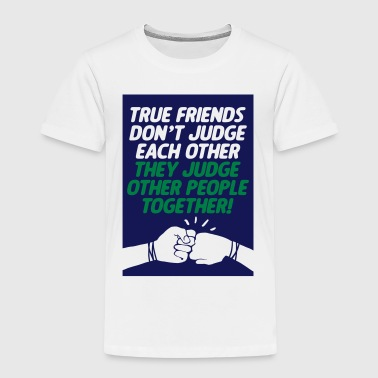 True friends judge together - Kinder Premium T-Shirt