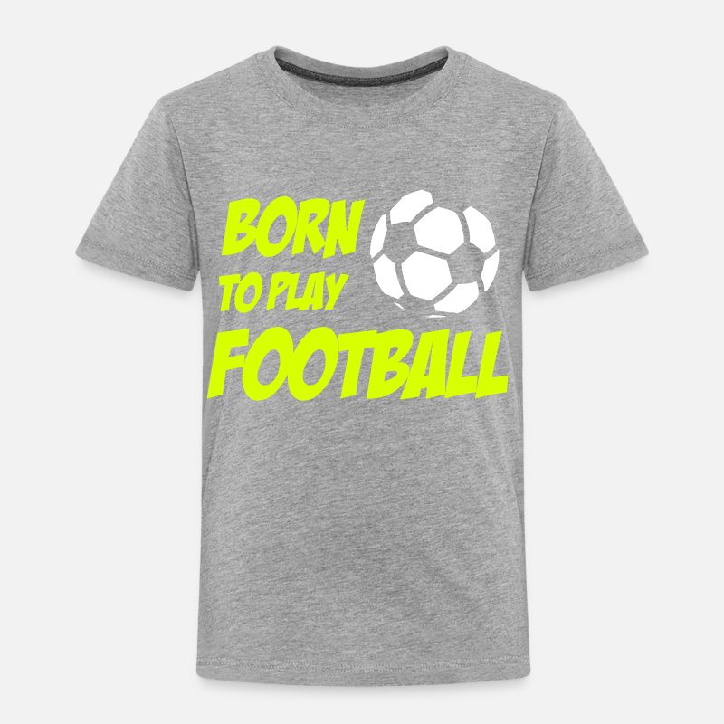 Football T-Shirts - Born To Play Football - Kids' Premium T-Shirt heather grey