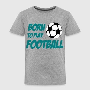 Born to play Football - Kinderen Premium T-shirt