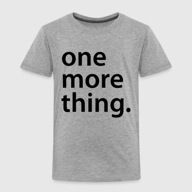 one more thing - Kinder Premium T-Shirt