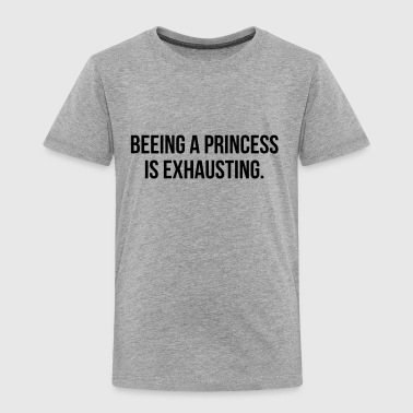 BEING A PRINCESS IS EXHAUSTING - Kids' Premium T-Shirt