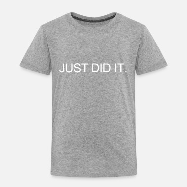 Just Did It JUST DID IT. - Premium T-shirt barn