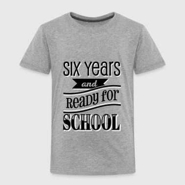 Six and ready for school 2C - Kinder Premium T-Shirt