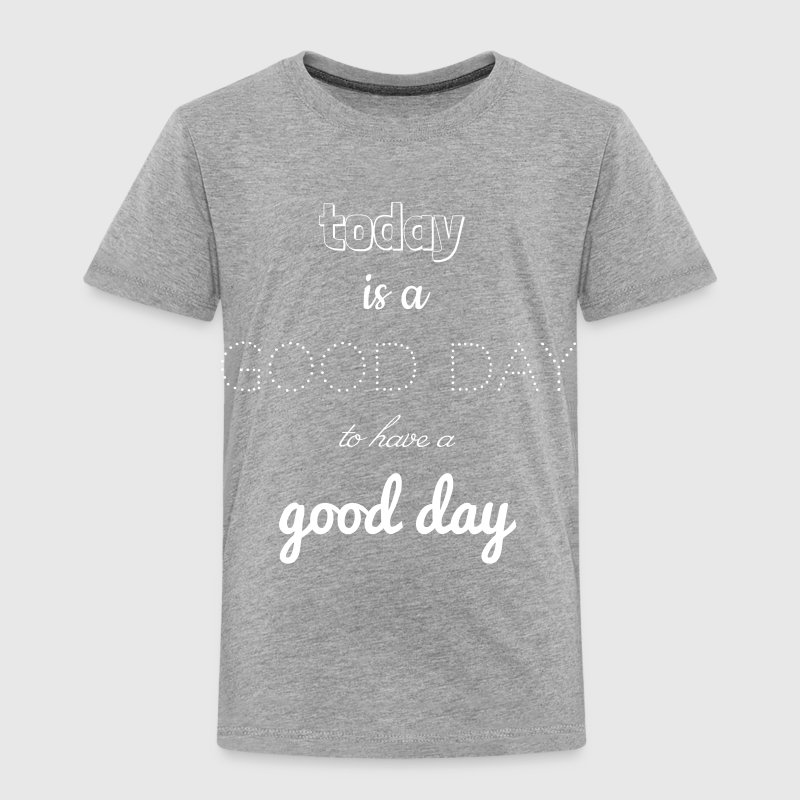 today is a good day - Kinder Premium T-Shirt