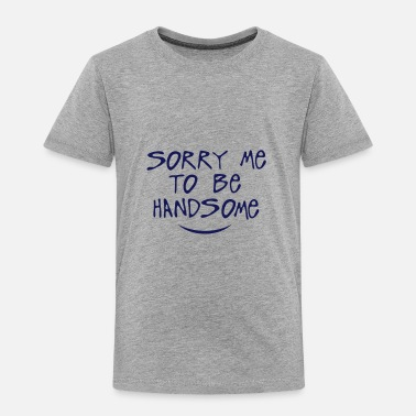 Quotes sorry me to be handsome quote - Kids' Premium T-Shirt