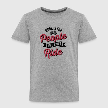 Work is for people who can't ride bicycle - Koszulka dziecięca Premium