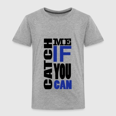 Catch me if you can - Kids' Premium T-Shirt