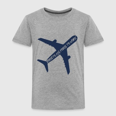 Pilot: Born to fly, force to work. - Kids' Premium T-Shirt