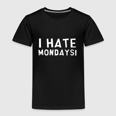 I Hate Mondays / Humor / Funny / Office / Cool - Kids' Premium T-Shirt