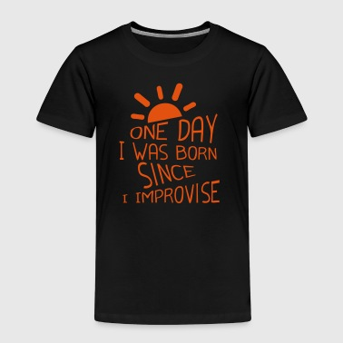 one day was born since improvise quote  0 - Kids' Premium T-Shirt