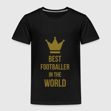 Best Footballer in the world ! - Kinder Premium T-Shirt