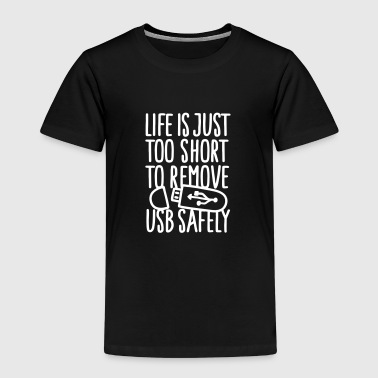 Life is just too short to remove USB safely - Kids' Premium T-Shirt