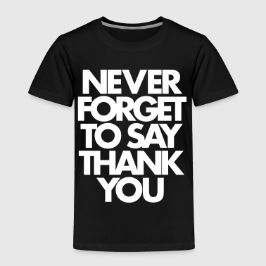 Never Forget To Say Thank You  - Maglietta Premium per bambini