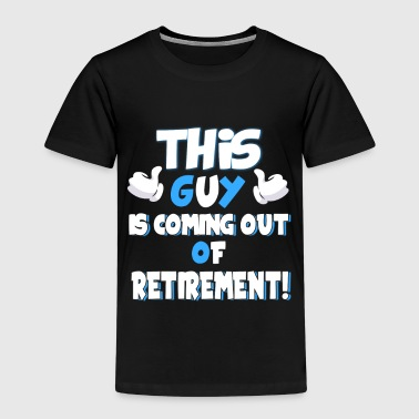 This Guy Is Coming Out Of Retirement - Kids' Premium T-Shirt