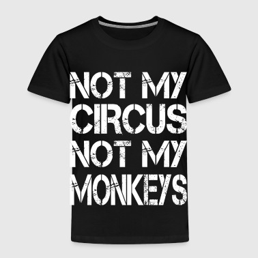 Circus Not My Circus Not My Monkeys - Kids' Premium T-Shirt