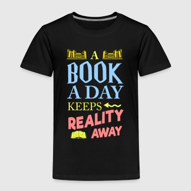 Poets Day A book a day Keeps Reality Read Book Reading - Kids' Premium T-Shirt