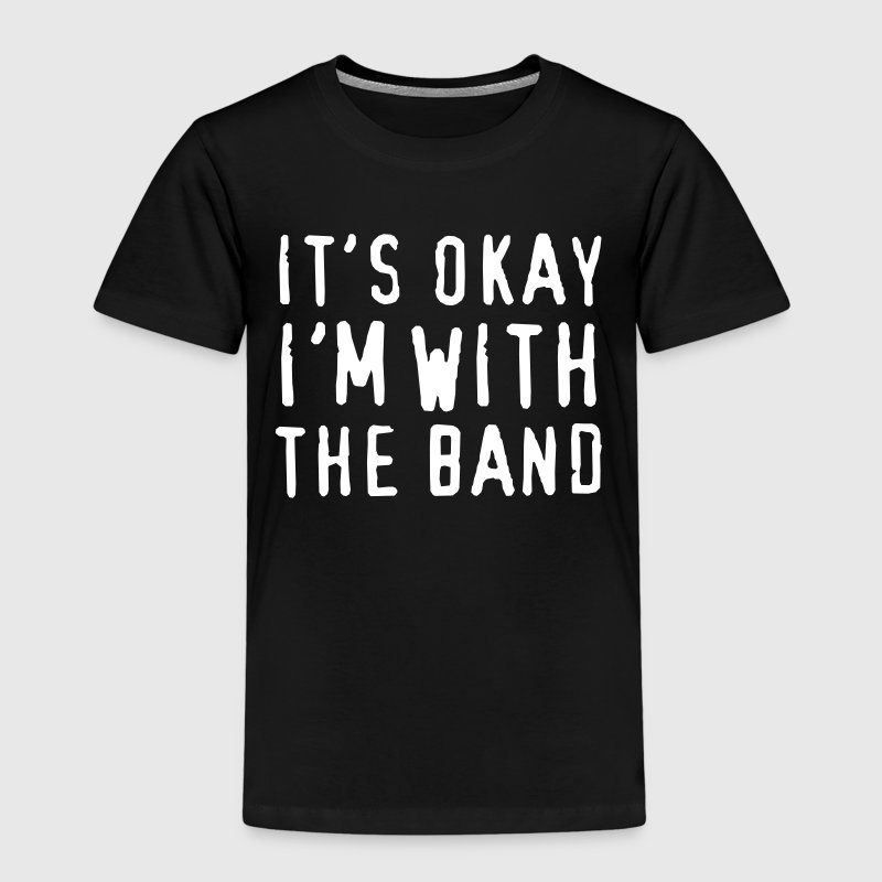 It's Okay I'm With the Band  - Kids' Premium T-Shirt
