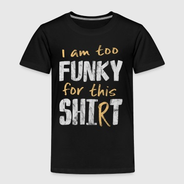 too funky for this shirt shit funkmaster style - Kids' Premium T-Shirt