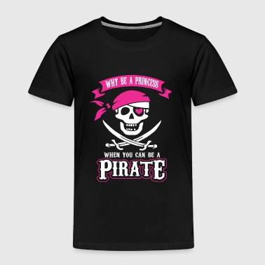 Why be a Princess When you can be a Pirate - Premium-T-shirt barn