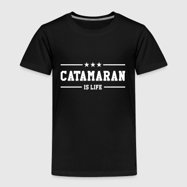 Catamaran is life - Kinder Premium T-Shirt