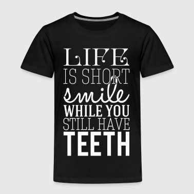 Quotes Life is short. smile while you still have teeth - Kids' Premium T-Shirt