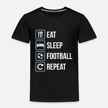 Football Eat Sleep Football Repeat - Kids' Premium T-Shirt
