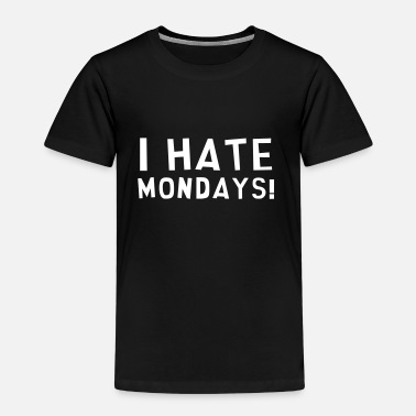 Monday Quote I Hate Mondays / Humor / Funny / Office / Cool - Kids' Premium T-Shirt