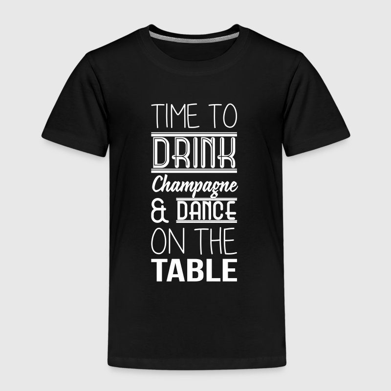 Time to drink champagne and dance on the table - Kinder Premium T-Shirt