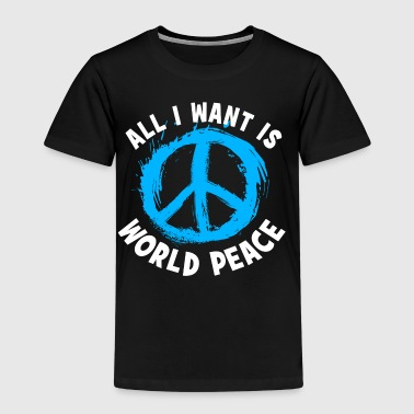 All I Want Is World Peace - Kinder Premium T-Shirt