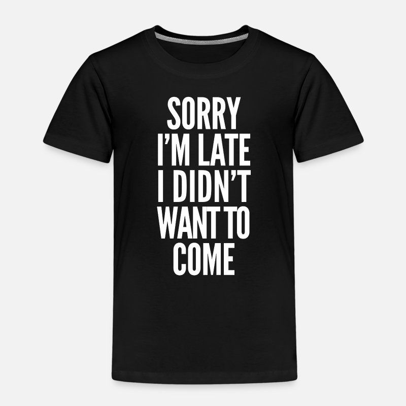 Sorry T-Shirts - Sorry I'm late, I didn't want to come - Kids' Premium T-Shirt black