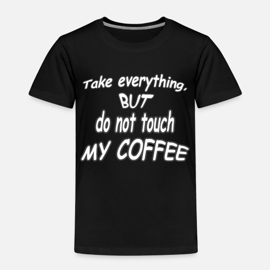 Espresso T-Shirts - Do not touch my coffee shirt - Kids' Premium T-Shirt black