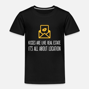 Quotes Kisses Are Like Real Estate. Location, Location, L - Kids' Premium T-Shirt
