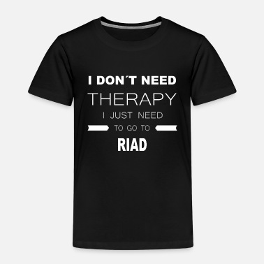 Riad i dont need therapy i just need to go to RIAD - Kids' Premium T-Shirt